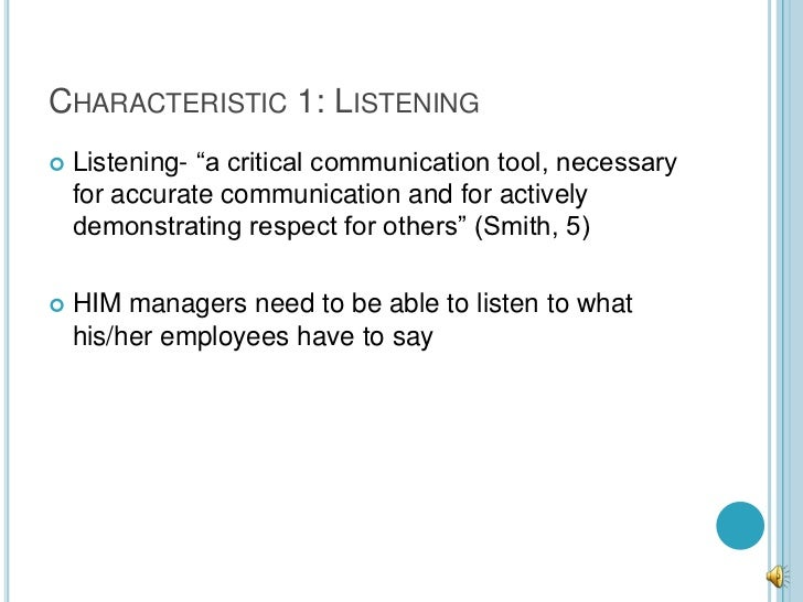 """CHARACTERISTIC 1: LISTENING   Listening- """"a critical communication tool, necessary    for accurate communication and for ..."""
