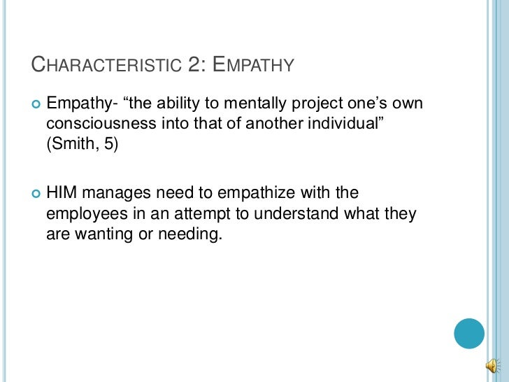 """CHARACTERISTIC 2: EMPATHY   Empathy- """"the ability to mentally project one's own    consciousness into that of another ind..."""