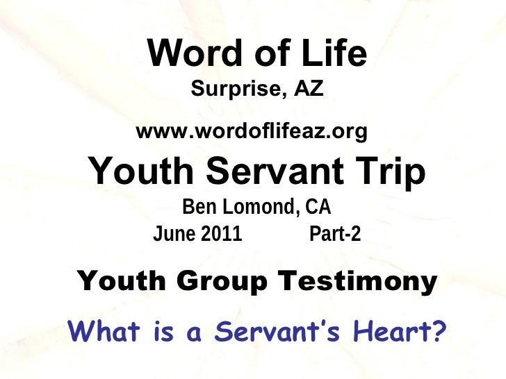 Word of Life        Surprise, AZ    www.wordoflifeaz.org Youth Servant Trip        Ben Lomond, CA     June 2011      Part-...