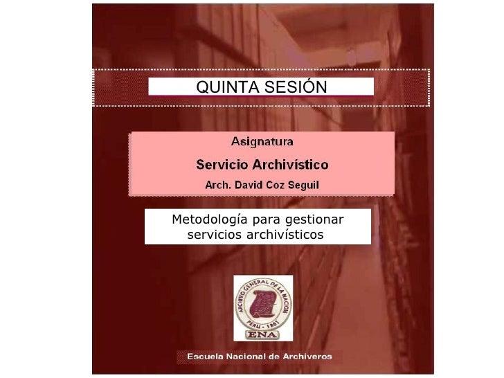 QUINTA SESIÓN Metodología para gestionar servicios archivísticos