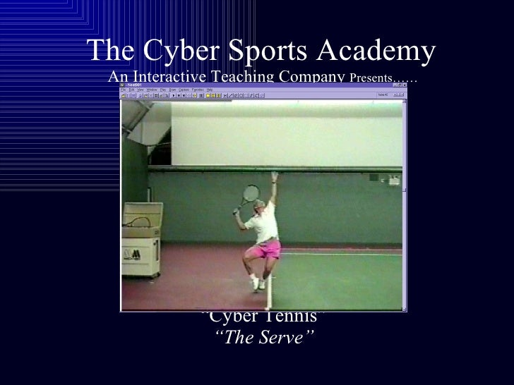 "The Cyber Sports Academy   An Interactive Teaching Company  Presents……   ""Cyber Tennis""   ""The Serve"""