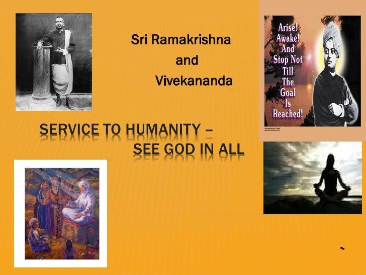 Sri Ramakrishna                   and                VivekanandaSERVICE TO HUMANITY –            SEE GOD IN ALL           ...