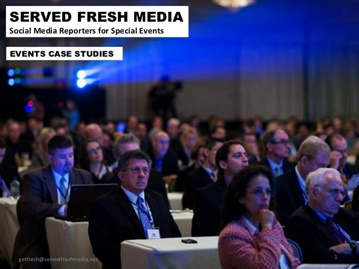 SERVED FRESH MEDIA Social Media Reporters for Special Events [email_address] EVENTS CASE STUDIES