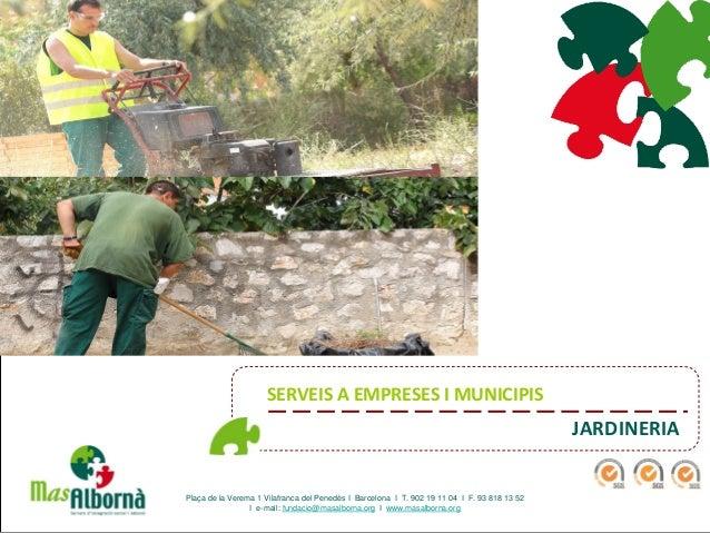 SERVEIS A EMPRESES I MUNICIPIS JARDINERIA Plaça de la Verema 1 Vilafranca del Penedès I Barcelona I T. 902 19 11 04 I F. 9...