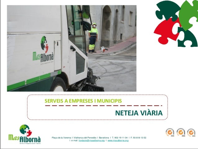 NETEJA VIÀRIA SERVEIS A EMPRESES I MUNICIPIS Plaça de la Verema 1 Vilafranca del Penedès I Barcelona I T. 902 19 11 04 I F...