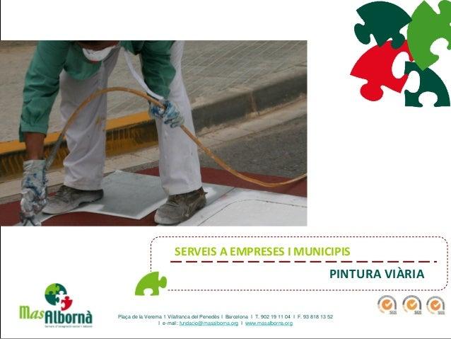 PINTURA VIÀRIA SERVEIS A EMPRESES I MUNICIPIS Plaça de la Verema 1 Vilafranca del Penedès I Barcelona I T. 902 19 11 04 I ...
