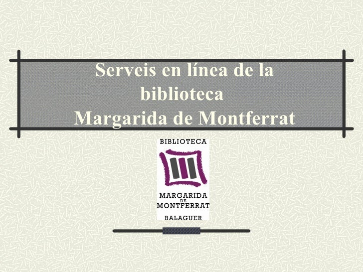 Serveis en línea de la biblioteca  Margarida de Montferrat