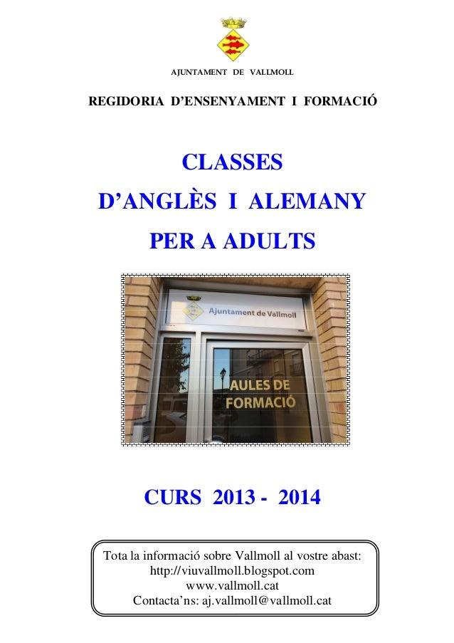 AJUNTAMENT DE VALLMOLL REGIDORIA D'ENSENYAMENT I FORMACIÓ CLASSES D'ANGLÈS I ALEMANY PER A ADULTS CURS 2013 - 2014 Tota la...