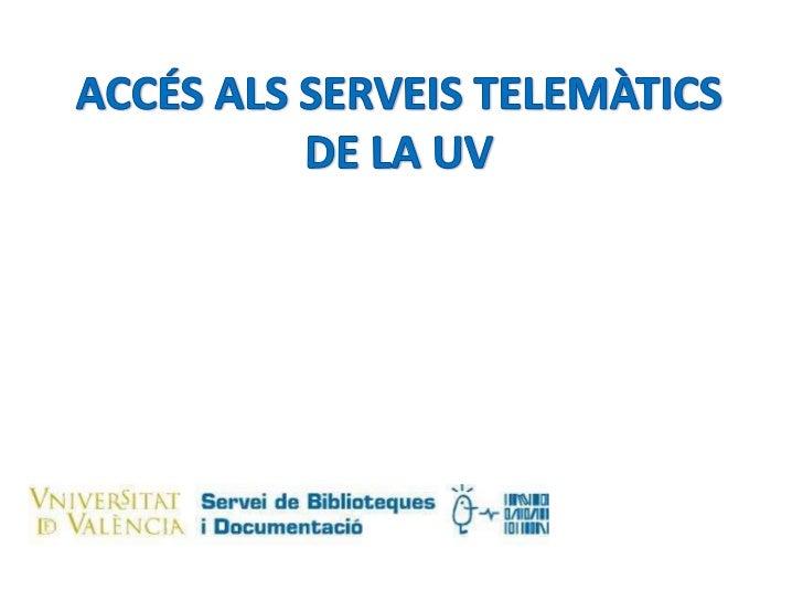 ACCÉS ALS SERVEIS TELEMÀTICS DE LA UV<br />
