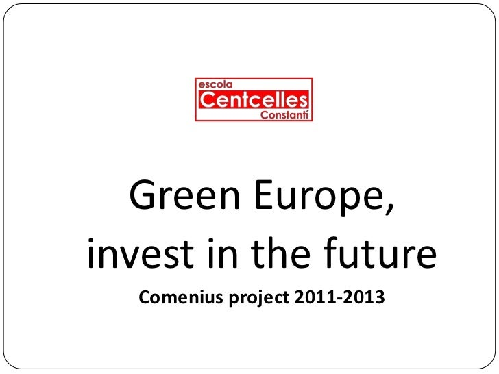 Green Europe,invest in the future   Comenius project 2011-2013