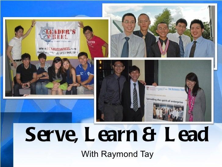 Serve, Learn & Lead With Raymond Tay