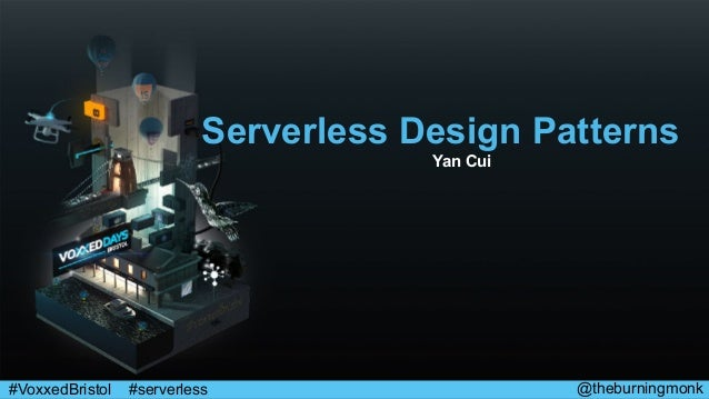 @theburningmonk#VoxxedBristol #serverless Serverless Design Patterns Yan Cui