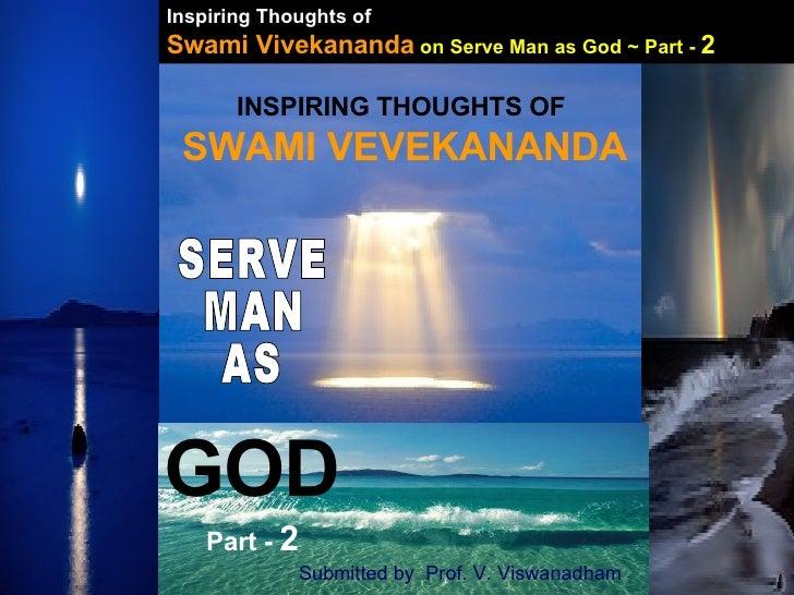 Inspiring Thoughts of   Swami Vivekananda   on Serve Man as God ~ Part -  2 INSPIRING THOUGHTS OF  SWAMI VEVEKANANDA SERVE...