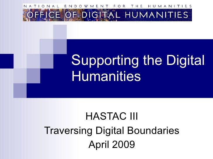 S upporting the Digital Humanities HASTAC III Traversing Digital Boundaries April 2009