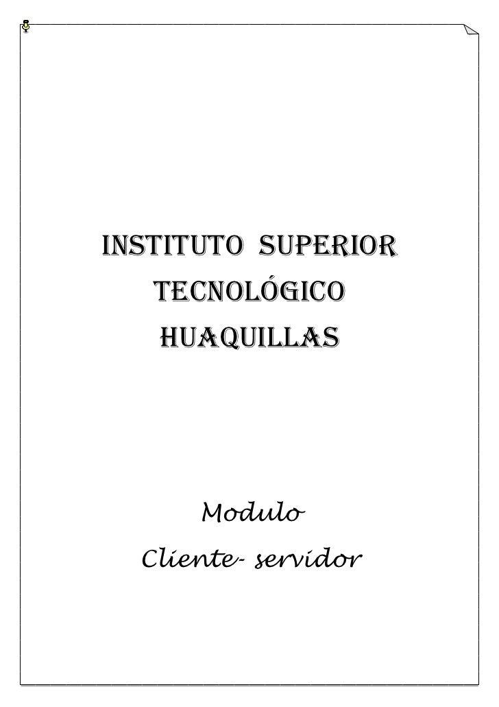 Instituto superior   tecnológico   huaquillas      Modulo  Cliente- servidor