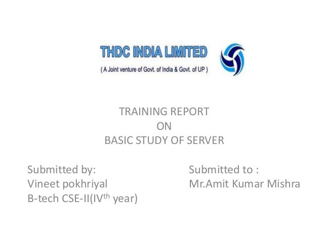 TRAINING REPORT ON BASIC STUDY OF SERVER Submitted by: Vineet pokhriyal B-tech CSE-II(IVth year)  Submitted to : Mr.Amit K...
