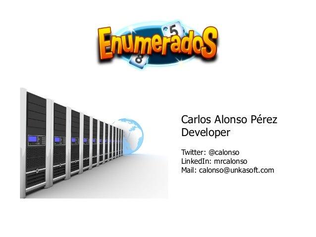 Carlos Alonso Pérez Developer Twitter: @calonso LinkedIn: mrcalonso Mail: calonso@unkasoft.com