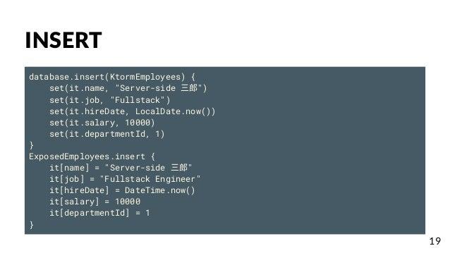 "INSERT database.insert(KtormEmployees) { set(it.name, ""Server-side 三郎"") set(it.job, ""Fullstack"") set(it.hireDate, LocalDat..."