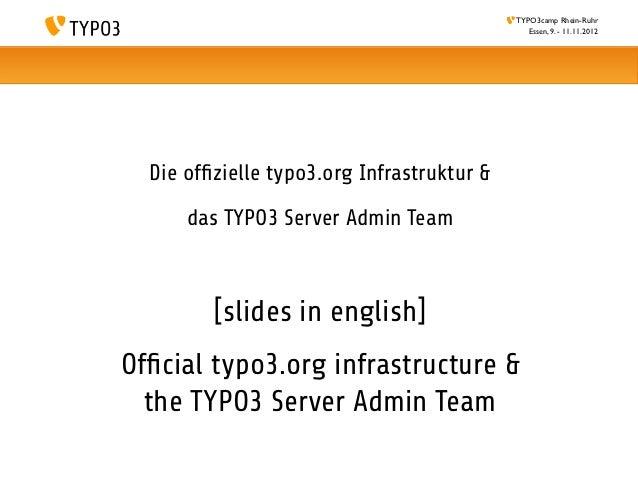 TYPO3camp Rhein-Ruhr                                               Essen, 9. - 11.11.2012  Die offizielle typo3.org Infrast...