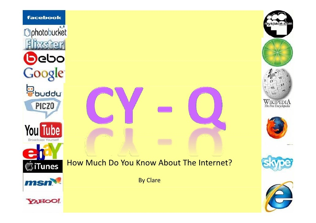 HowMuchDoYouKnowAboutTheInternet? How Much Do You Know About The Internet?                  ByClare