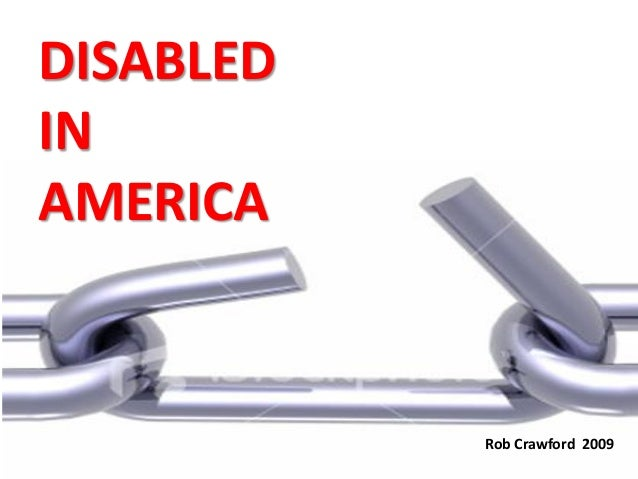 DISABLED IN AMERICA Rob Crawford 2009
