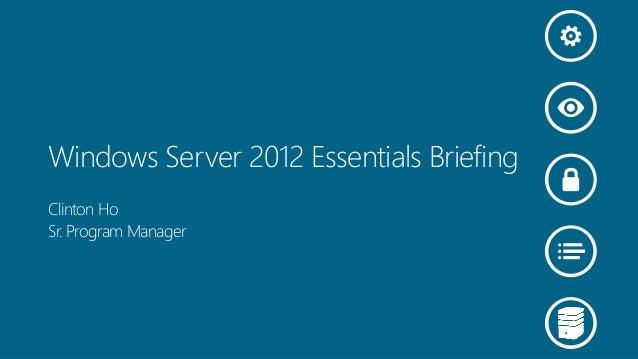 Windows Server 2012 Essentials BriefingClinton HoSr. Program Manager
