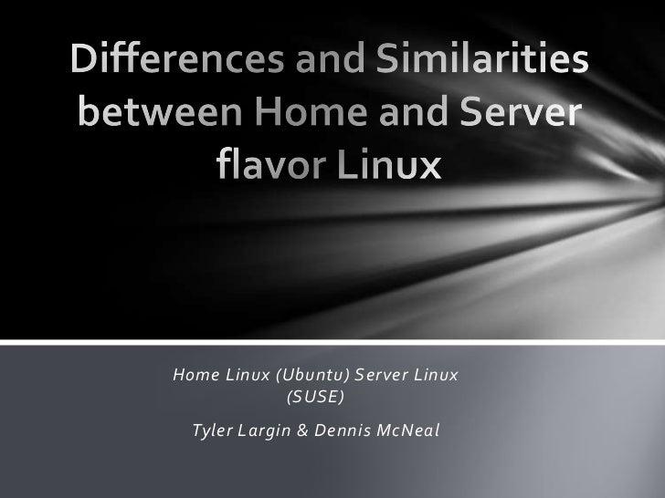 Home Linux (Ubuntu) Server Linux            (SUSE)  Tyler Largin & Dennis McNeal