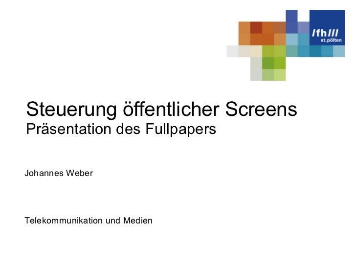 Steuerung öffentlicher Screens Präsentation des Fullpapers Telekommunikation und Medien Johannes Weber