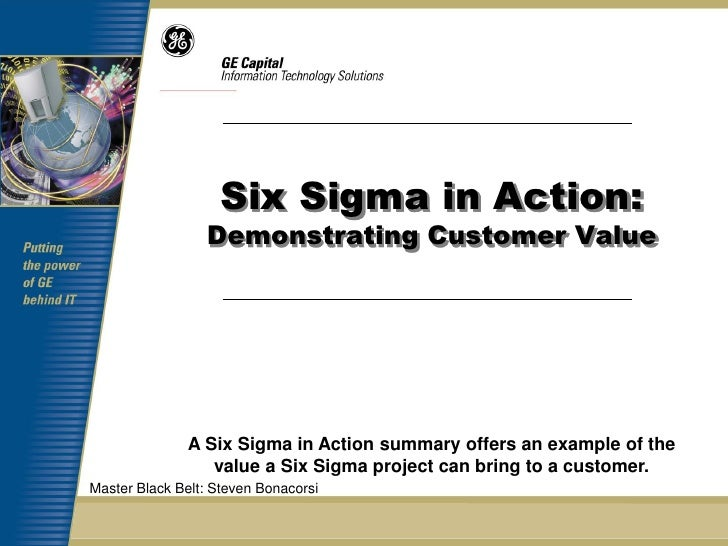 Six Sigma in Action:                 Demonstrating Customer Value               A Six Sigma in Action summary offers an ex...
