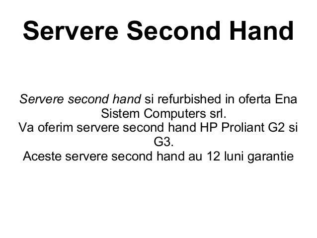Servere Second HandServere second hand si refurbished in oferta Ena              Sistem Computers srl.Va oferim servere se...