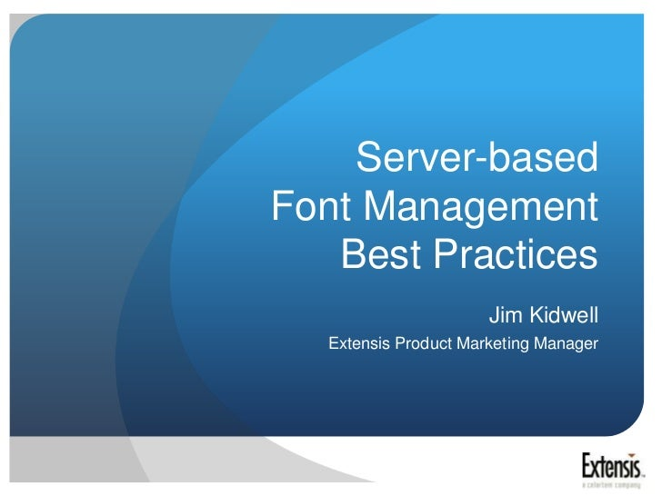 Server-based Font Management Best Practices<br />Jim Kidwell<br />Extensis Product Marketing Manager<br />