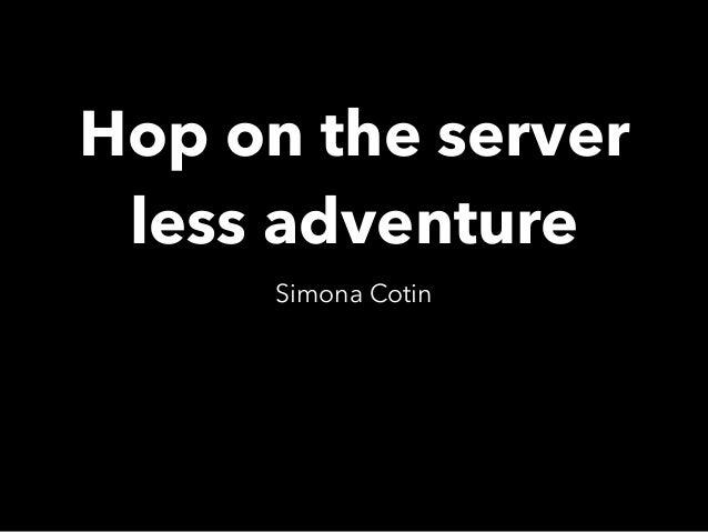 Hop on the server less adventure Simona Cotin