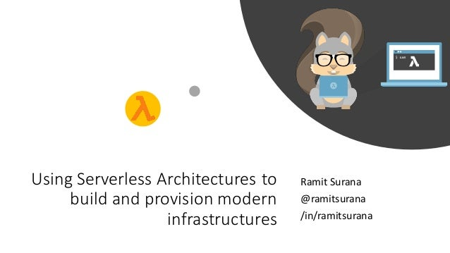Using Serverless Architectures to build and provision modern infrastructures Ramit Surana @ramitsurana /in/ramitsurana