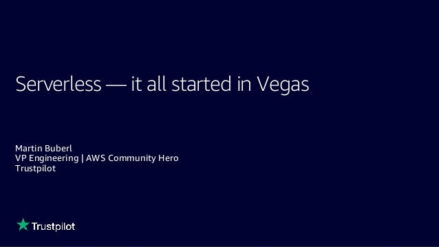 Serverless — it all started in Vegas Martin Buberl VP Engineering | AWS Community Hero Trustpilot