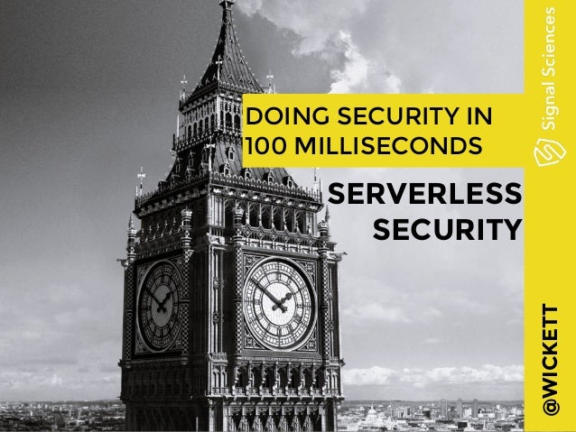 @WICKETT DOING SECURITY IN 100 MILLISECONDS SERVERLESS SECURITY