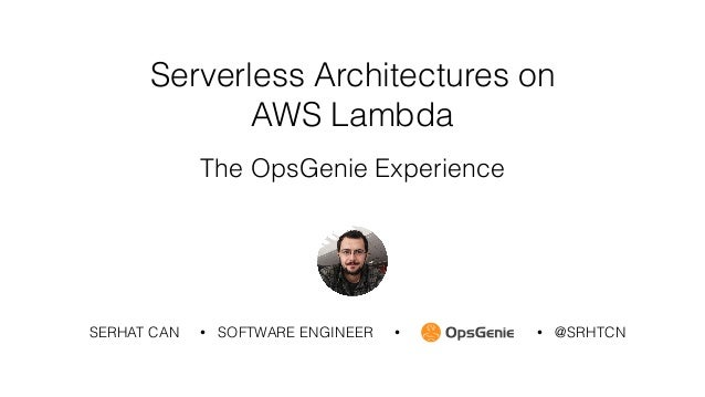 SERHAT CAN • SOFTWARE ENGINEER • @SRHTCN• Serverless Architectures on AWS Lambda
