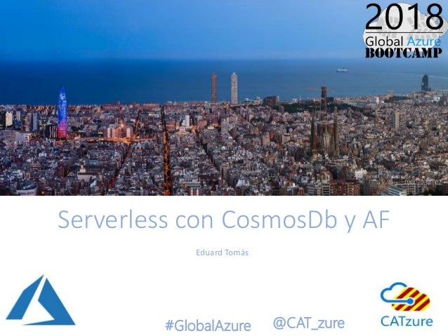 #GlobalAzure @CAT_zure Serverless con CosmosDb y AF Eduard Tomàs