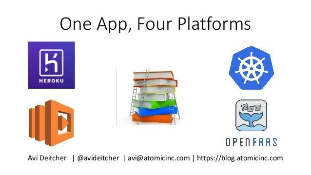 One App, Four Platforms AviDeitcher|@avideitcher|avi@atomicinc.com|https://blog.atomicinc.com
