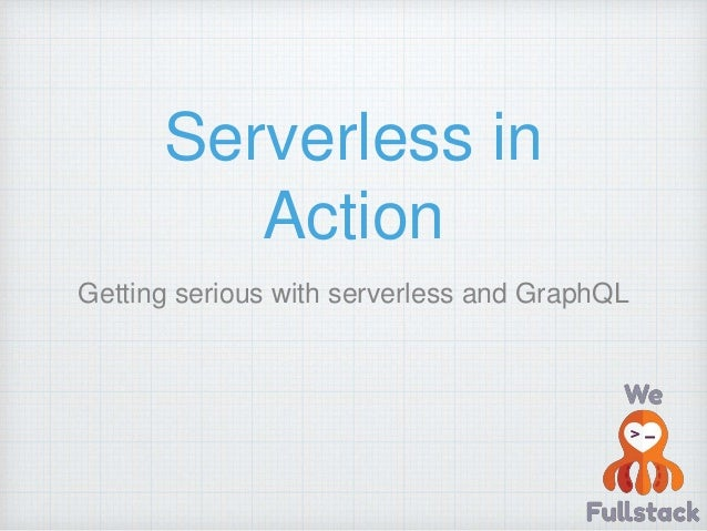 Serverless in Action Getting serious with serverless and GraphQL