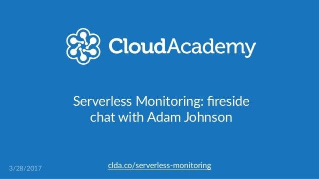 clda.co/serverless-‐monitoring3/28/2017 Serverless Monitoring: fireside  chat with Adam Johnson