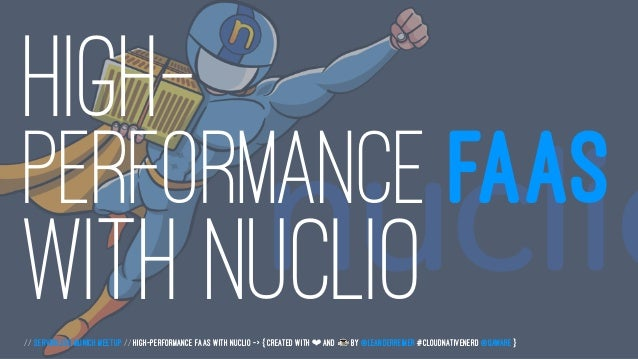 HIGH- PERFORMANCE FAAS WITH NUCLIO// Serverless Munich Meetup // High-Performance FaaS with Nuclio -> { created with ❤ and...