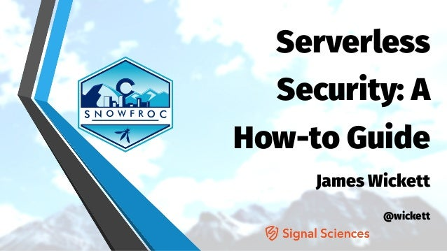 Serverless Security: A How-to Guide James Wickett @wickett