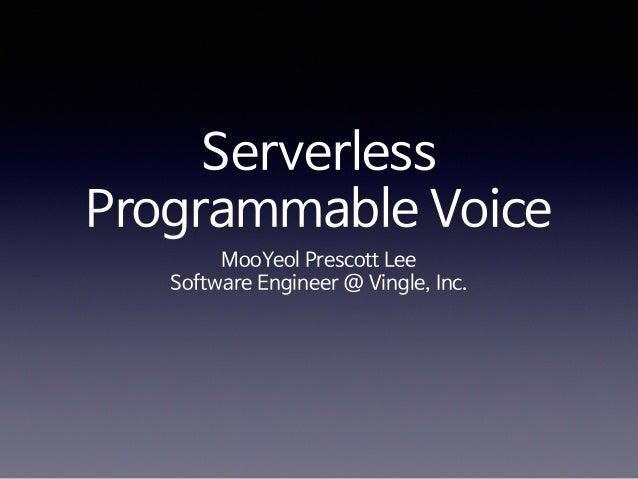 Serverless Programmable Voice MooYeol Prescott Lee  Software Engineer @ Vingle, Inc.