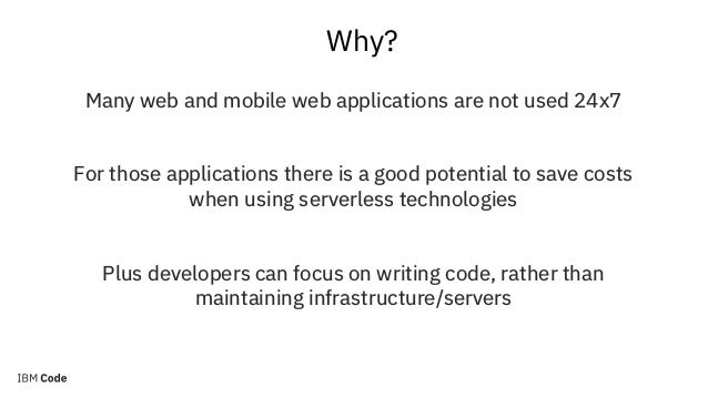 Why? Many web and mobile web applications are not used 24x7 For those applications there is a good potential to save costs...