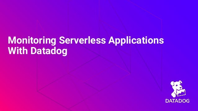 Monitoring Serverless Applications With Datadog