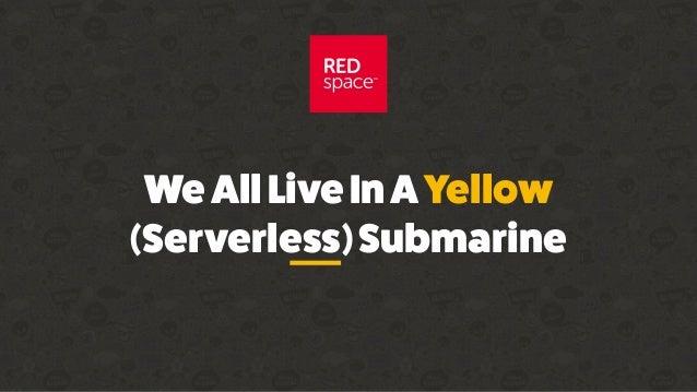WeAllLiveInAYellow (Serverless)Submarine