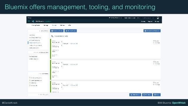 IBM Bluemix OpenWhisk@DanielKrook Bluemix offers management, tooling, and monitoring