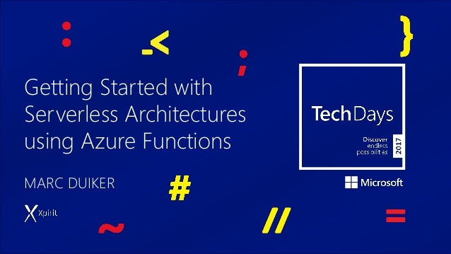 Getting Started with Serverless Architectures using Azure Functions MARC DUIKER