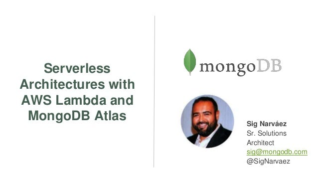 serverless architectures with aws lambda and mongodb atlas sig narvez sr solutions architect sig