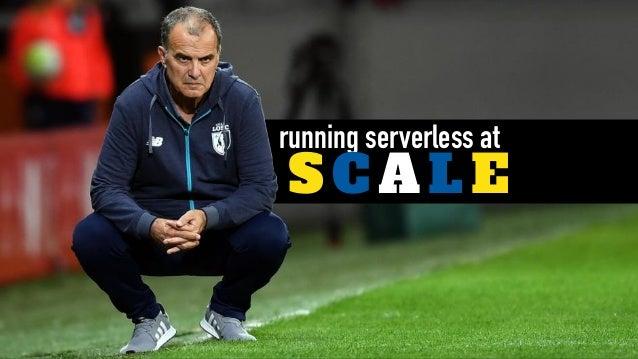 running serverless at SC AL E